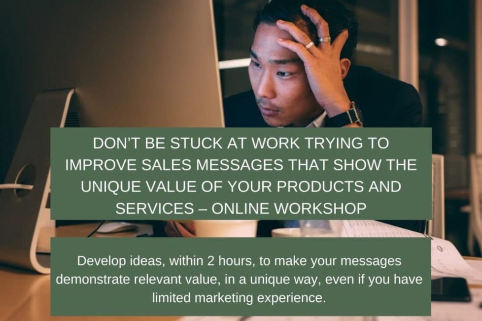 Don't be stuck at work trying to improve sales messages that show the unique value of your products and services – Online workshop